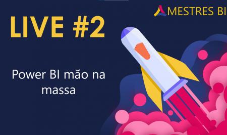 Live #2 de Power BI – Power BI mão na massa