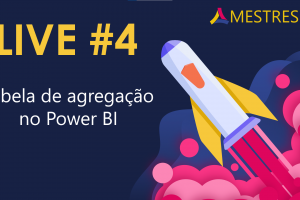 Power BI Live #4 – Tabela de agregação no Power BI