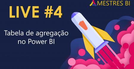 Power BI Live #4 – Tabela de agregação no Power BI